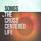 Songs for the Cross Centered Life by Sovereign Grace Music