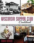 Wisconsin Supper Club Cookbook by Mary Bergin (2015, Paperback)