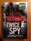 TWICE A SPY by Keith Thomson  First Edition  2011  SIGNED