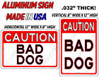 CAUTION BAD DOG 8x12 or 12x8 Aluminum Sign Made in the USA UV Protected