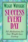 Weight Watchers Success Every Day 365 Meditations for Your Weight Loss Journey