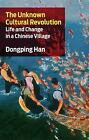 The Unknown Cultural Revolution  Life and Change in a Chinese Village by