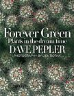 Forever Green Plants in the Dream Time by Dave Pepler