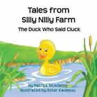 Tales from Silly Nilly Farm - The Duck Who Said Cluck (Paperback or Softback)