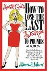 Sassy Gals How to Lose the Last Damn 10 Pounds or 15 20 25 How I Told All