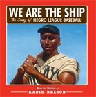 We Are the Ship: The Story of Negro League Baseball (Hardback or Cased Book)