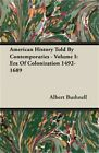 American History Told by Contemporaries - Volume I: Era of Colonization 1492-168