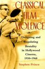 Classical Film Violence Designing and Regulating Brutality in Hollywood Cinema