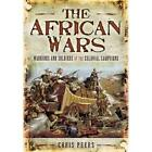 The African Wars Warriors and Soldiers of the Colonial Campaigns Chris Peers