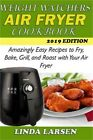 Weight Watchers Air Fryer Cookbook Amazingly Easy Recipes to Fry Bake Grill