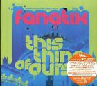 Fanatix - This Thing Of Ours - Japan CD - NEW 16Tracks