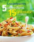 Weight Watchers 5 Ingredient 15 Minute Cookbook 2nd Edition Weight Watchers C