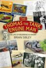 The Thomas the Tank Engine Man: The life of Reverend W Awdry, Sibley, Brian