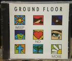 Weep No More CD by Ground Floor 8 Tracks 1990s Very Hard to Find NEW Sealed