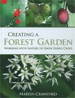 Creating a Forest Garden Working with Nature to Grow Edible Crops Hardback or