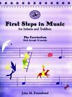 First Steps in Music for Infants  Toddlers The Curriculum  Birth Through 36 M
