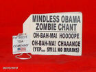 TEA PARTY TEA BAG 21 MINDLESS OBAMA ZOMBIE CHANT YEP STILL NO BRAINS IN SIGHT