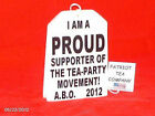 TEA PARTY TEA BAG 28 PROUD SUPPORTER OF THE TEA PARTY MOVEMENT ABO 2012