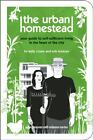 The Urban Homestead  Your Guide to Self Sufficient Living in the Heart of