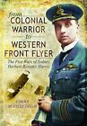 From Colonial Warrior to Western Front Flyer The Five Wars of Sydney Herbert B