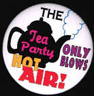 THE TEA PARTY ONLY BLOWS HOT AIR PIN PINBACK BUTTON c532