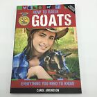 NEW How to Raise Goats Everything You Need to Know by Carol Amundson Paperback