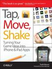 Tap, Move, Shake: Turning Your Game Ideas into iPhone & iPad Apps: By Moo...
