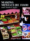 Making Miniature Food and Market Stalls: By Scarr, Angie