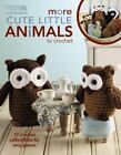 More Cute Little Animals To Crochet leisure Arts 5125 By Amy Gaines