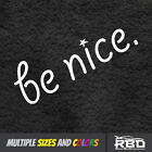 6 11 BE NICE Sticker Cute Vinyl Friend Laptop Peace Love Smile Car Window Decal