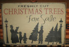PRIMITIVE COUNTRY FRESHLY CUT CHRISTMAS TREES FOR SALE  WINTER~CHRISTMAS SIGN