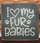 PRIMITIVE  COUNTRY  I LOVE MY FUR BABIES mini  sq SIGN