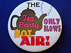 THE TEA PARTY ONLY BLOWS HOT AIR LIMITED EDITION PIN BACK BUTTON d52
