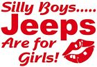 Silly Boys.. Jeeps Are For Girls Body Decal Window Sticker Jeep 4x4 Off Road Yj
