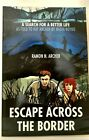 ESCAPE ACROSS THE BORDER Search for a Better Life SIGNED Ramon Archer N Royko