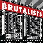 The Brutalists - We Are Not Here to H - ID3z - CD - New
