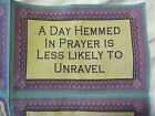 A Day Hemmed in Prayer is Less Likely to Unravel Tapestry Pillow top panels LOT