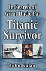 NEW In Search of Great Uncle Pat: Titanic Survivor by John Nolan