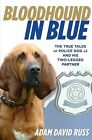 Bloodhound in Blue The True Tales Of Police Dog Jj And His Two Legged Partner