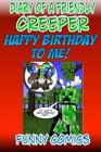 Diary Of A Friendly Creeper: Happy Birthday To Me! (Diary Of A Friendly Minecraf