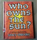 Who Owns the Sun by Stacy Chbosky Hardcover Vgc FIAR OOP