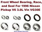 Front Wheel Bearing Race and Seal For 1996 Nissan Pickup V6 30L VinVG30E Only