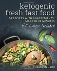 Ketogenic Fresh Fast Food 50 Recipes With 6 Ingredients or Less Made in 20