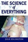 NEW The Science of Everything Everything for a Reason by Julie Edgington