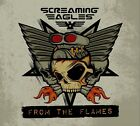 SCREAMING EAGLES - FROM THE FLAMES  CD NEW+