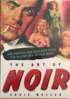 Art of Noir The Posters and Graphics from the Classic Period of Film Noir NEW