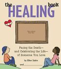 The Healing Book: Facing the Death, and Celebrating the Life, of Someone You Lov