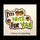 Im Nuts For You Scrapbook Title Premade Paper Piece
