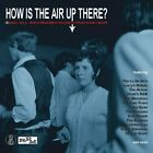 HOW IS THE AIR UP THERE? - THE LA DE DA'S, THE ACTION, TOM THUMB U,A, 3 CD NEW+