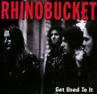 RHINO BUCKET - GET USED TO IT (LIMITED.COLLECTORS EDITION)  CD NEW+